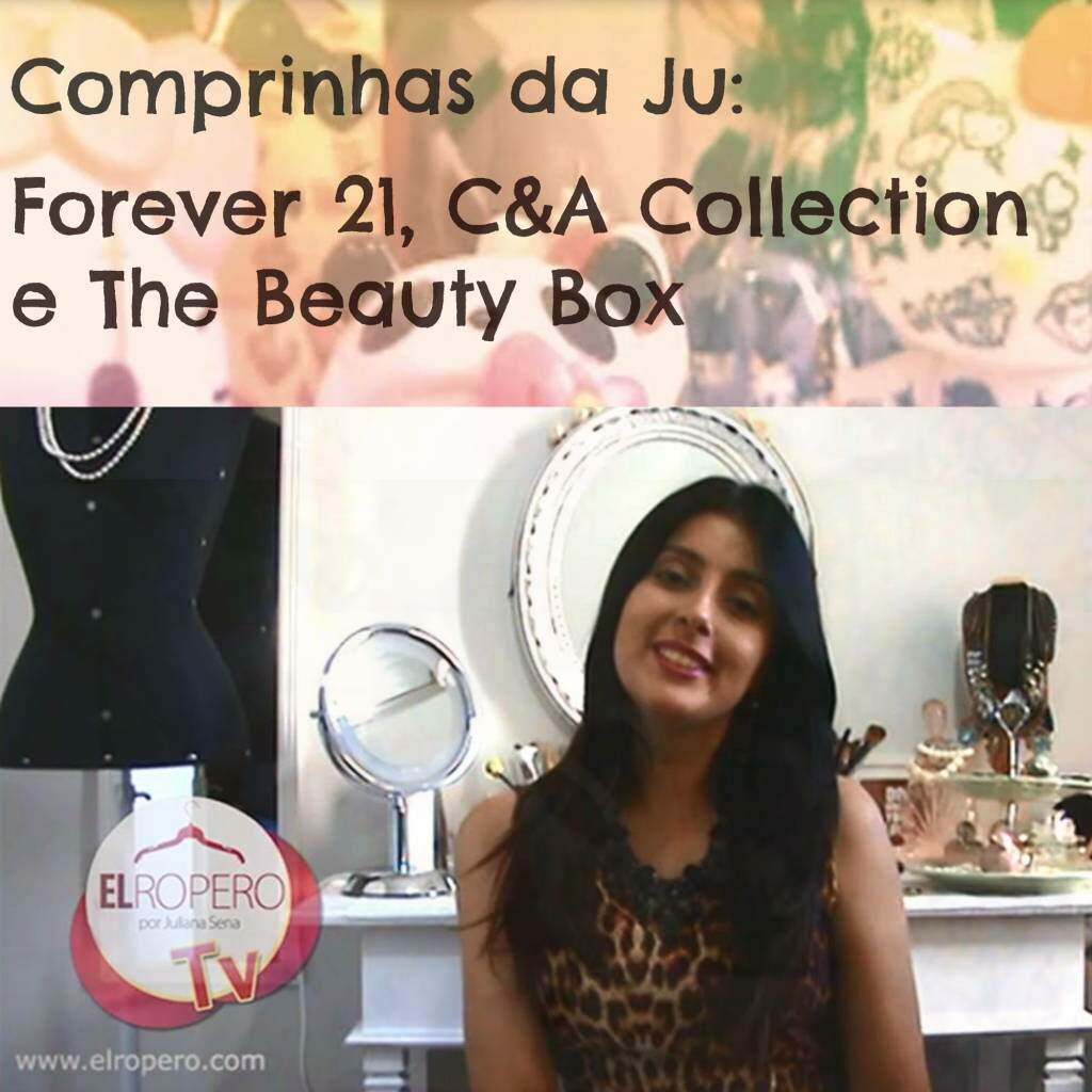 Vídeo: Comprinhas da Ju - Forever 21, C&A Collection e The Beauty Box